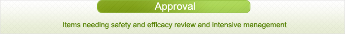 Approval:Item needing safety and efficacy review and intensive management