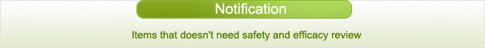 Notification:Items that doesn't need safety and efficacy review